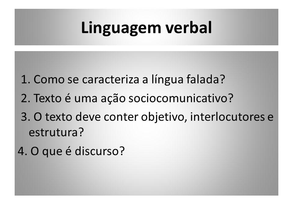 Linguagem verbal 1. Como se caracteriza a língua falada? 2. Texto é uma ação sociocomunicativo? 3. O texto deve conter objetivo, interlocutores e estr