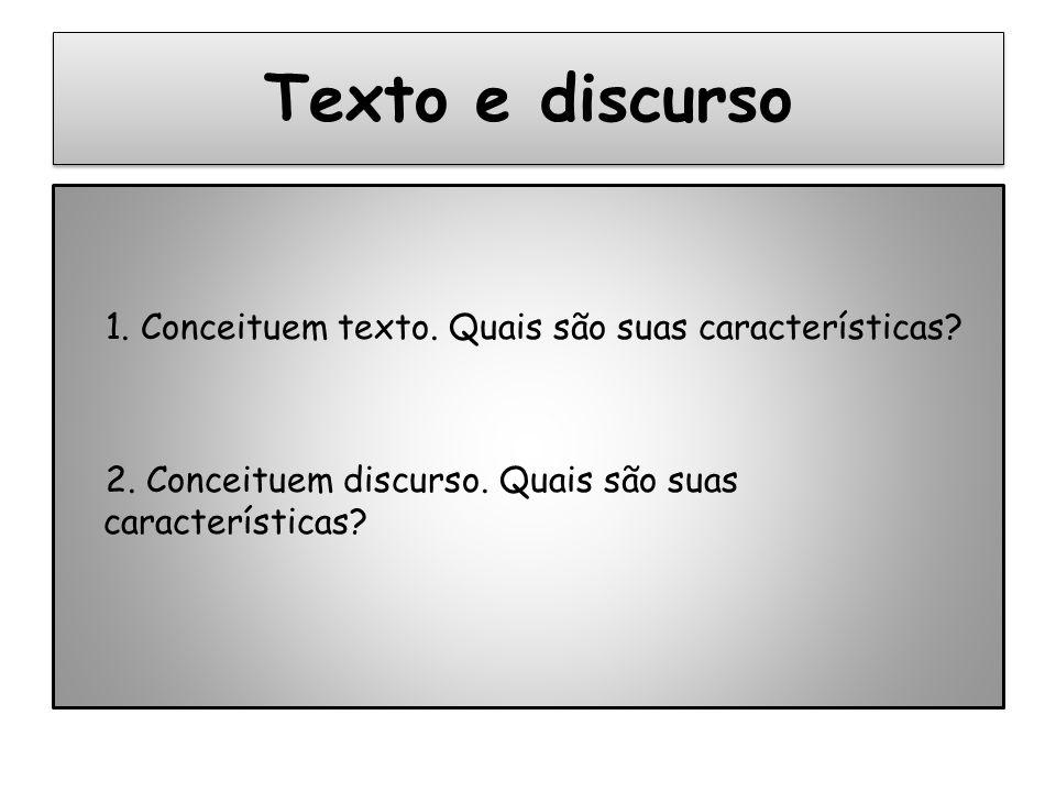 Texto e discurso 1. Conceituem texto. Quais são suas características? 2. Conceituem discurso. Quais são suas características?