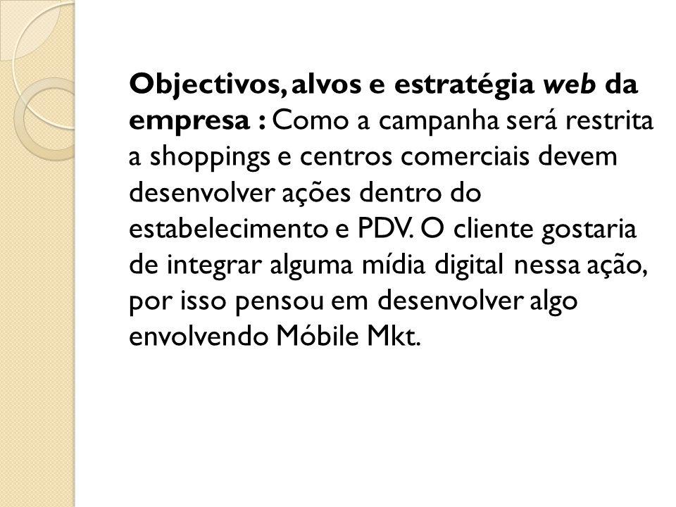 Objectivos, alvos e estratégia web da empresa : Como a campanha será restrita a shoppings e centros comerciais devem desenvolver ações dentro do estab