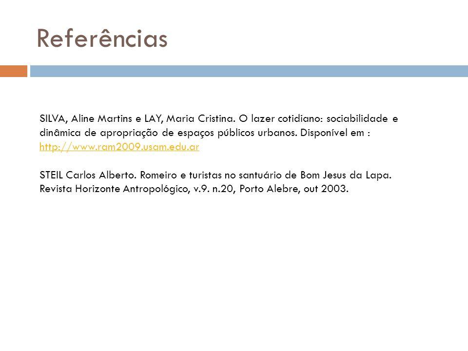 Referências SILVA, Aline Martins e LAY, Maria Cristina. O lazer cotidiano: sociabilidade e dinâmica de apropriação de espaços públicos urbanos. Dispon