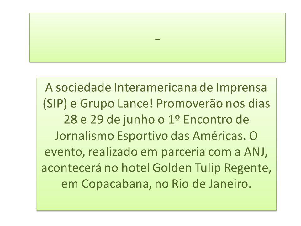 - - A sociedade Interamericana de Imprensa (SIP) e Grupo Lance.