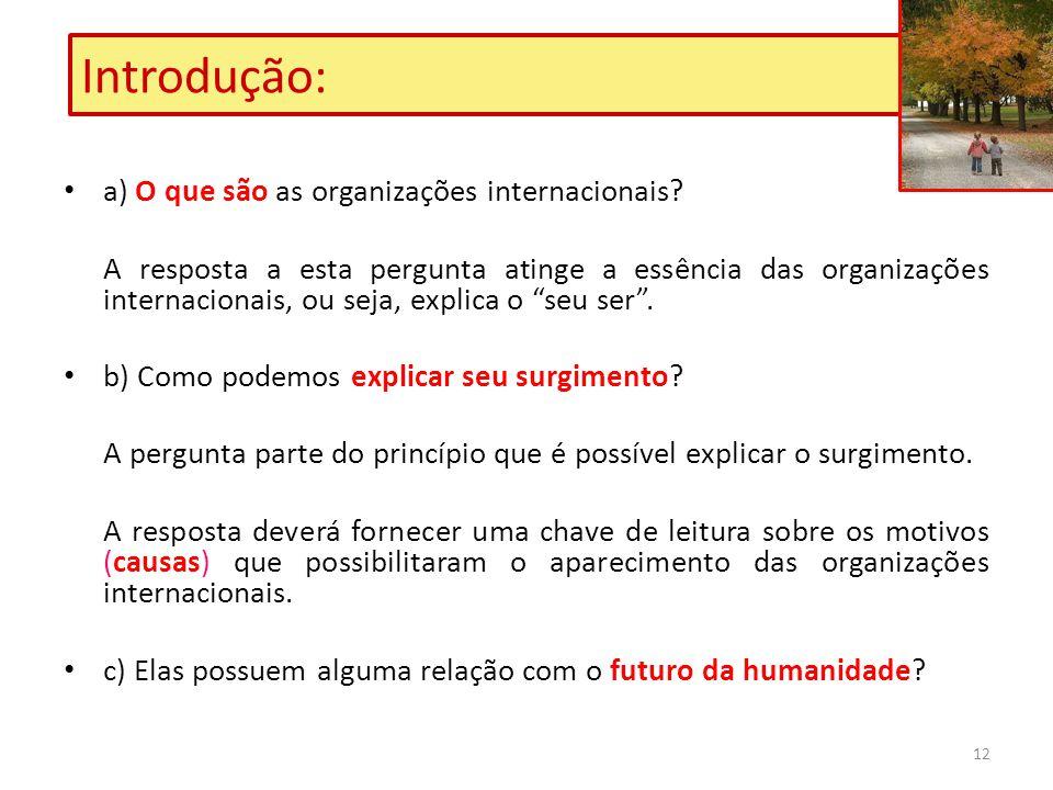 12 Introdução: a) O que são as organizações internacionais? A resposta a esta pergunta atinge a essência das organizações internacionais, ou seja, exp
