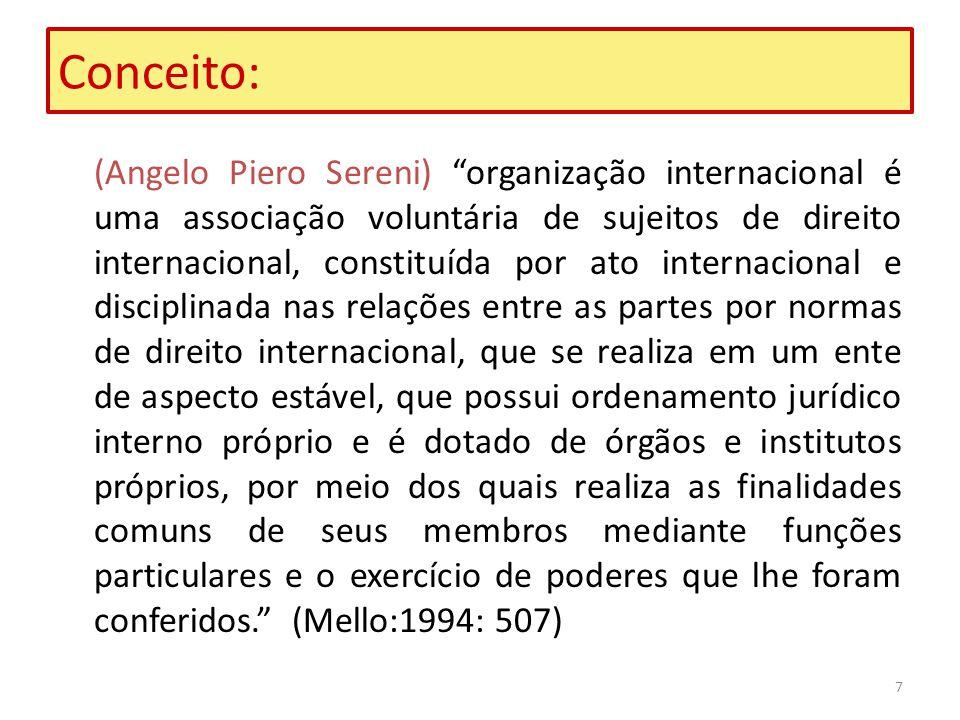 7 Conceito: (Angelo Piero Sereni) organização internacional é uma associação voluntária de sujeitos de direito internacional, constituída por ato inte