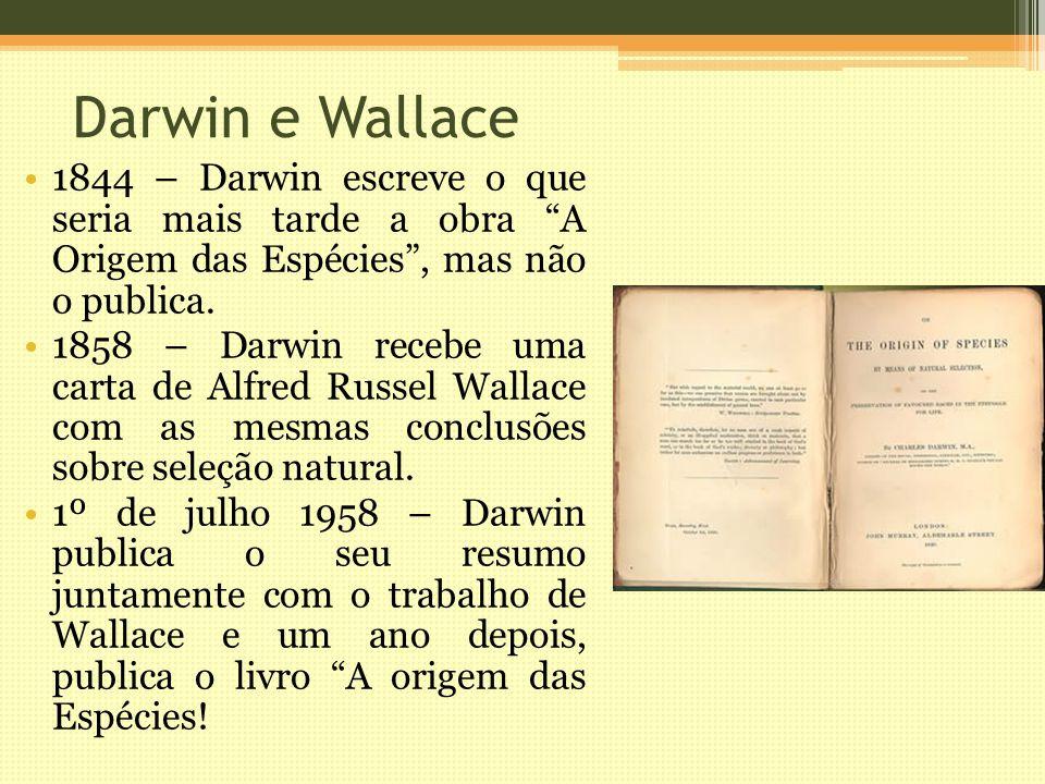 Darwin e Wallace 1844 – Darwin escreve o que seria mais tarde a obra A Origem das Espécies, mas não o publica.