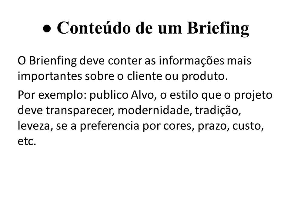 Conteúdo de um Briefing O Brienfing deve conter as informações mais importantes sobre o cliente ou produto.