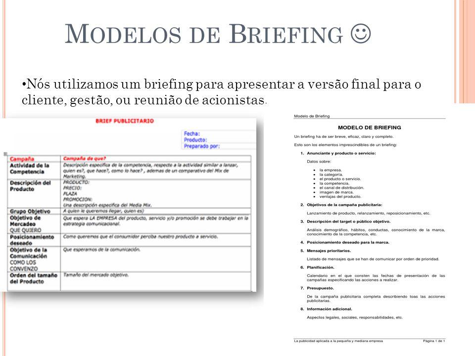 M ODELOS DE B RIEFING Nós utilizamos um briefing para apresentar a versão final para o cliente, gestão, ou reunião de acionistas.