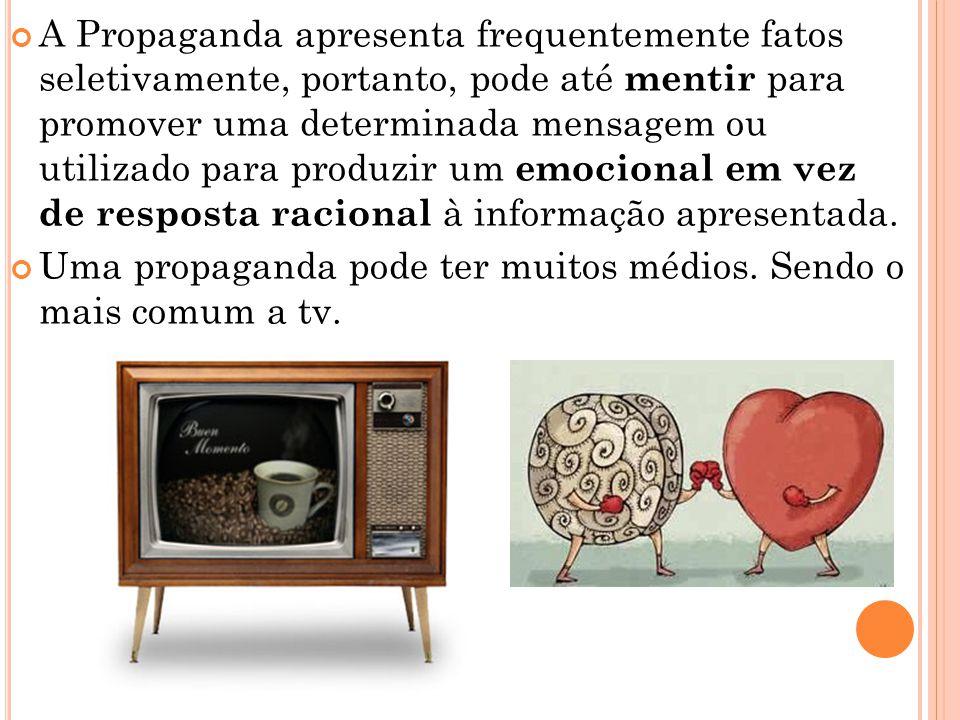 A Propaganda apresenta frequentemente fatos seletivamente, portanto, pode até mentir para promover uma determinada mensagem ou utilizado para produzir um emocional em vez de resposta racional à informação apresentada.