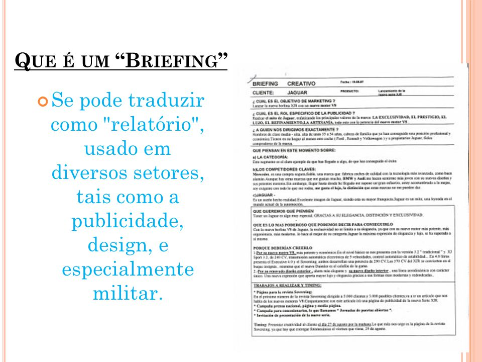 N O MUNDO PUBLICITARIO No sector da publicidade e comunicação pública, em geral, é um breve documento, muito sintético, que facilita o trabalho da agência.