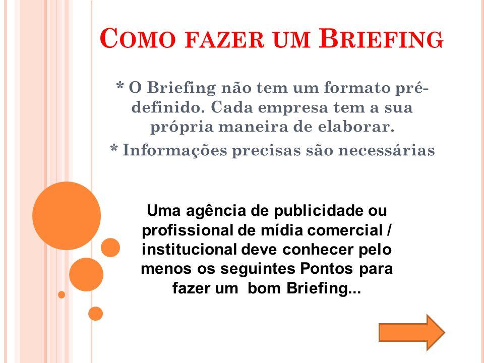C OMO FAZER UM B RIEFING * O Briefing não tem um formato pré- definido.