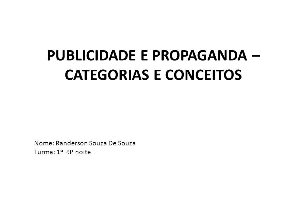 PUBLICIDADE E PROPAGANDA – CATEGORIAS E CONCEITOS Nome: Randerson Souza De Souza Turma: 1º P.P noite
