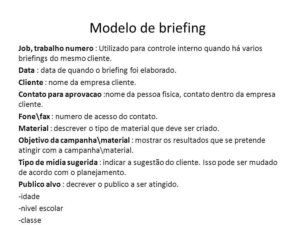 Modelo de briefing Job, trabalho numero : Utilizado para controle interno quando há varios briefings do mesmo cliente. Data : data de quando o briefin