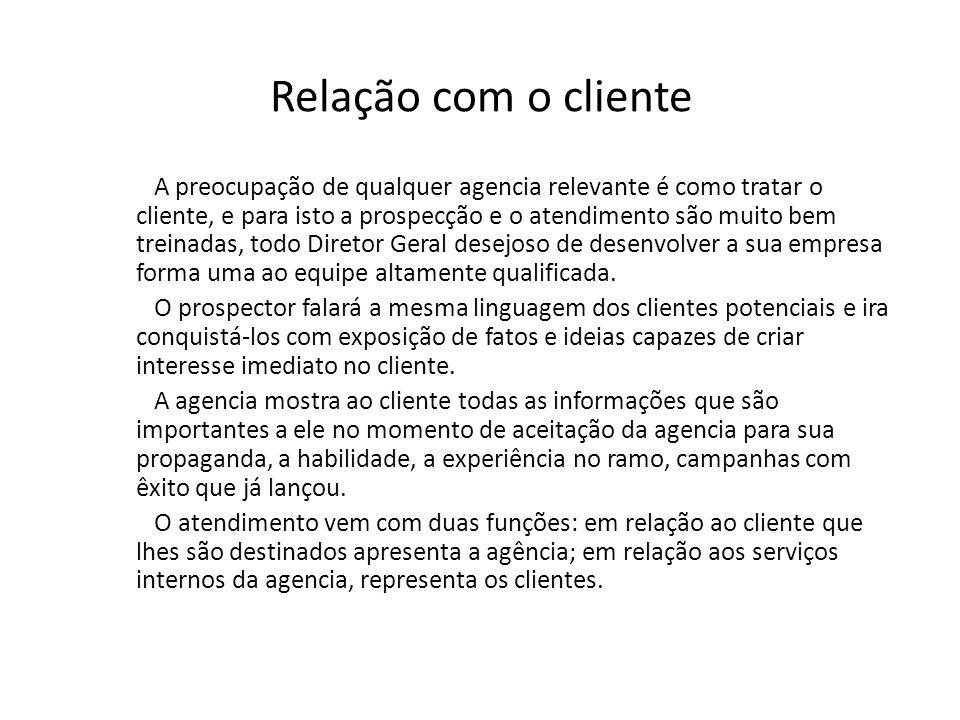 Relação com o cliente A preocupação de qualquer agencia relevante é como tratar o cliente, e para isto a prospecção e o atendimento são muito bem trei
