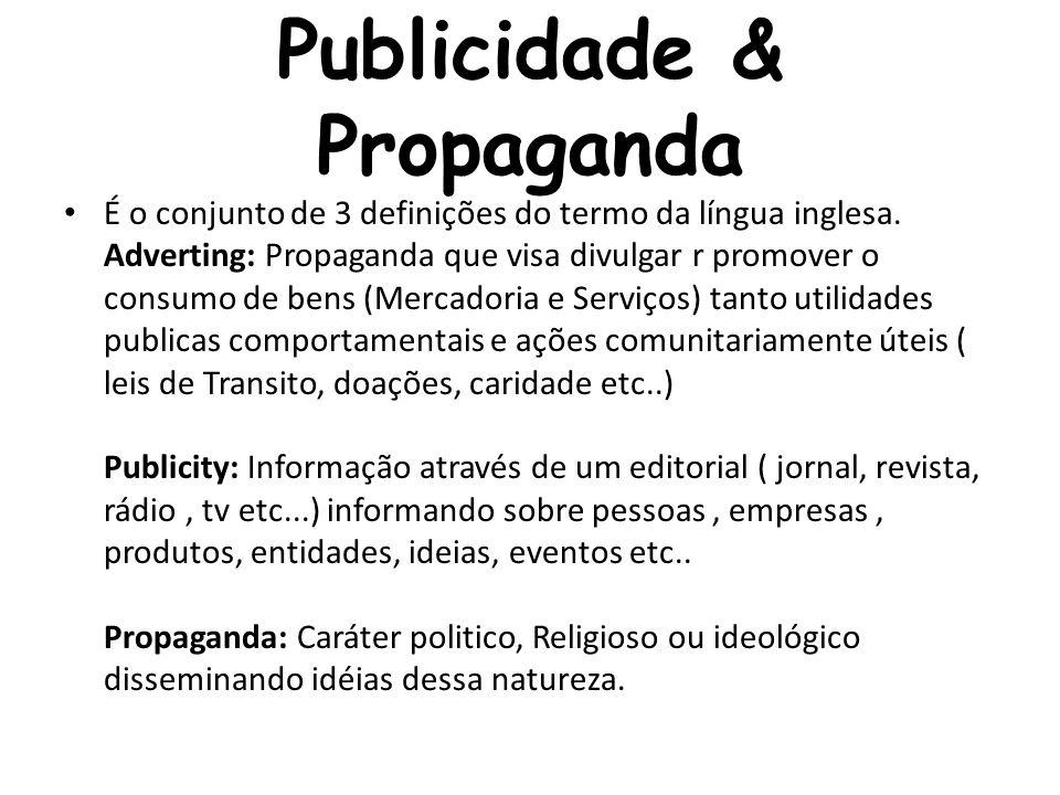Publicidade & Propaganda É o conjunto de 3 definições do termo da língua inglesa. Adverting: Propaganda que visa divulgar r promover o consumo de bens