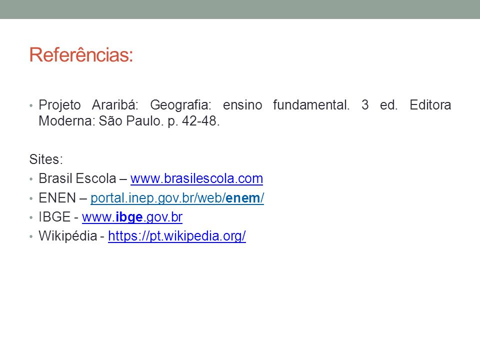 Referências: Projeto Araribá: Geografia: ensino fundamental. 3 ed. Editora Moderna: São Paulo. p. 42-48. Sites: Brasil Escola – www.brasilescola.comww