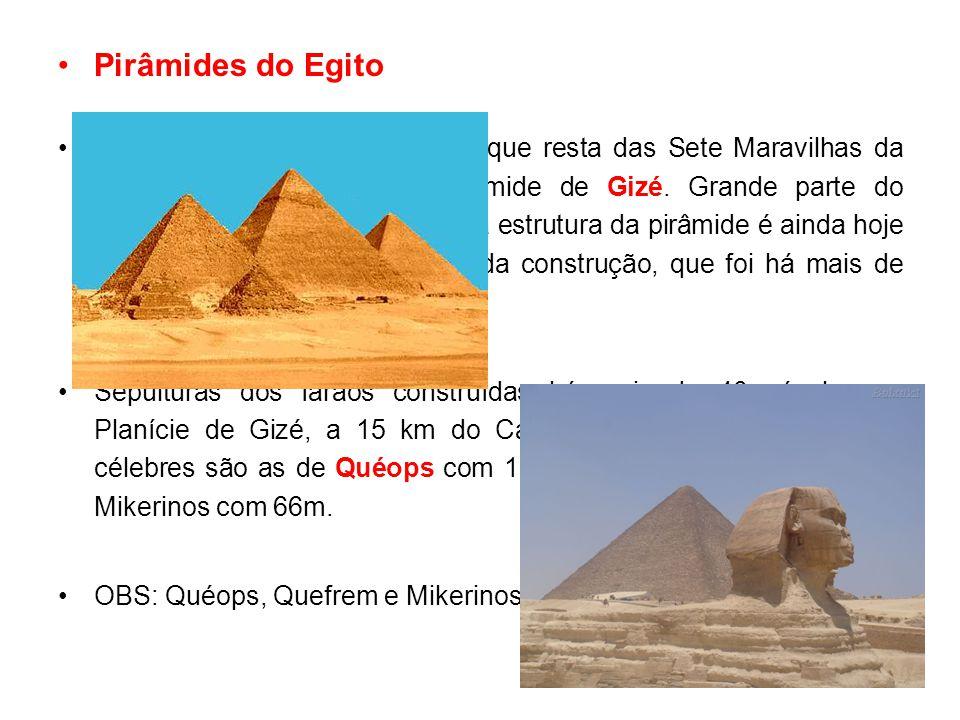 23 Pirâmides do Egito É a mais velha, porém a única que resta das Sete Maravilhas da Antigüidade.