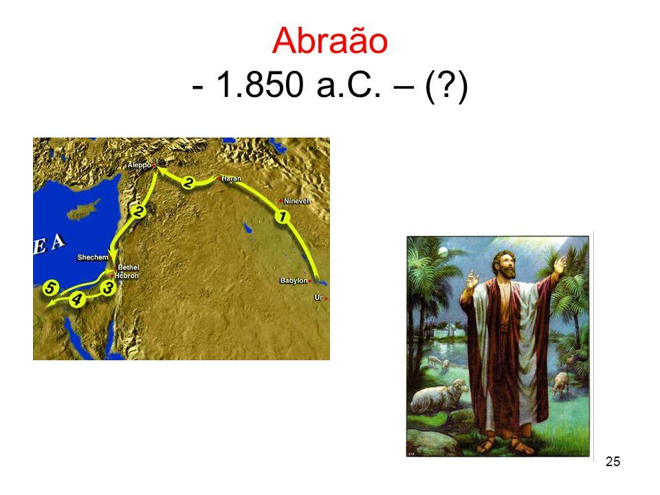 25 Abraão - 1.850 a.C. – (?)