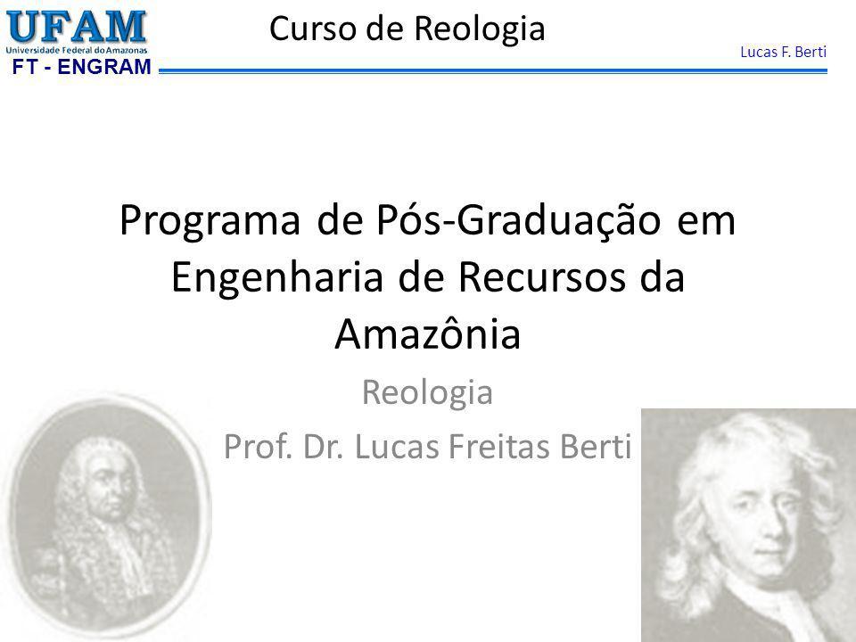 FT - ENGRAM Lucas F. Berti Programa de Pós-Graduação em Engenharia de Recursos da Amazônia Reologia Prof. Dr. Lucas Freitas Berti Curso de Reologia