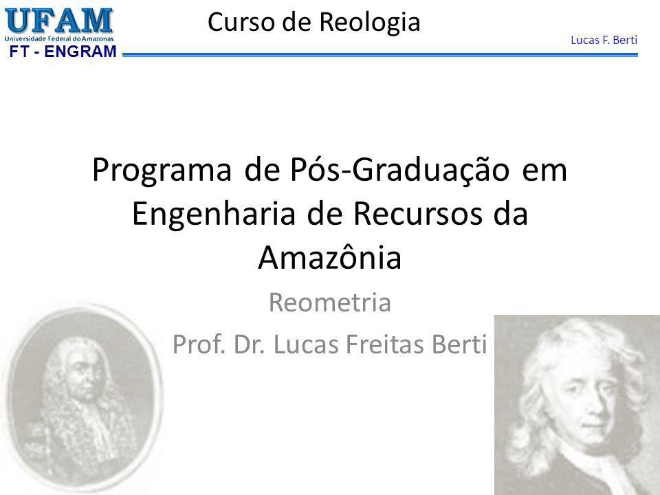 FT - ENGRAM Lucas F. Berti Programa de Pós-Graduação em Engenharia de Recursos da Amazônia Reometria Prof. Dr. Lucas Freitas Berti Curso de Reologia