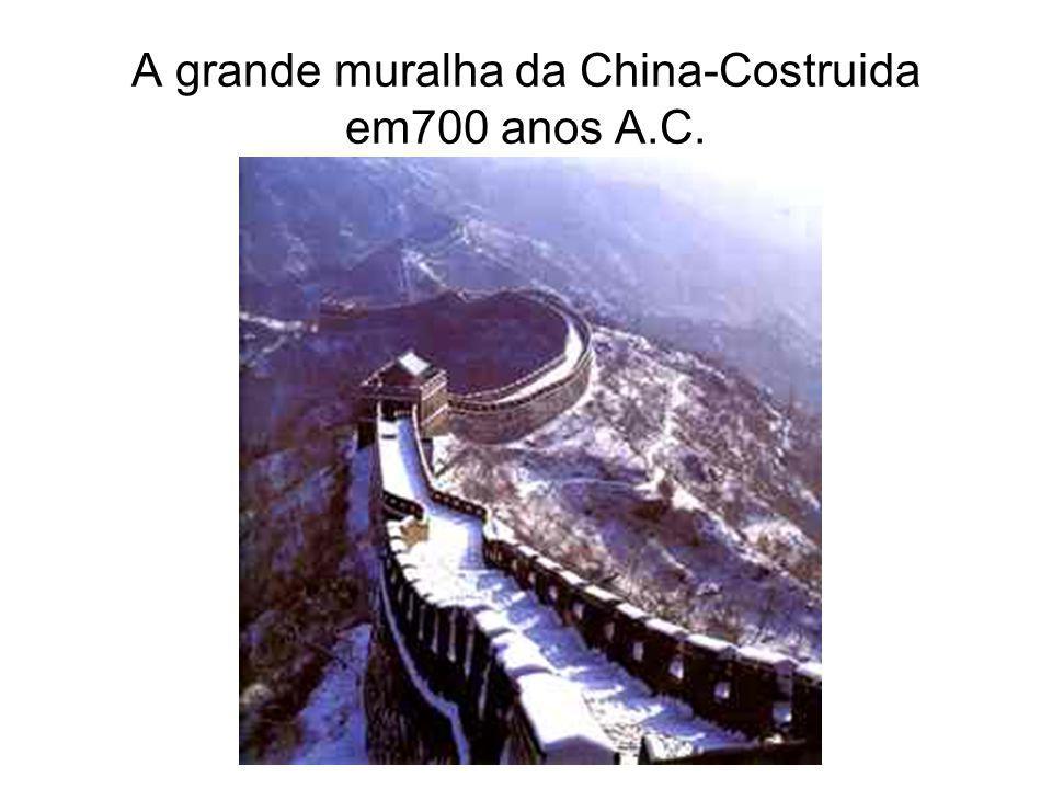 A grande muralha da China-Costruida em700 anos A.C.