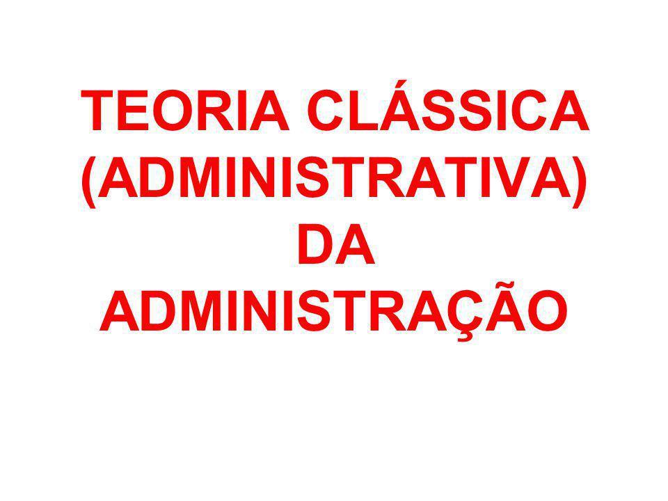 TEORIA CLÁSSICA (ADMINISTRATIVA) DA ADMINISTRAÇÃO