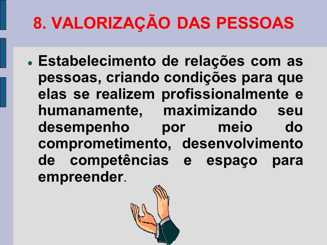 8. VALORIZAÇÃO DAS PESSOAS Estabelecimento de relações com as pessoas, criando condições para que elas se realizem profissionalmente e humanamente, ma
