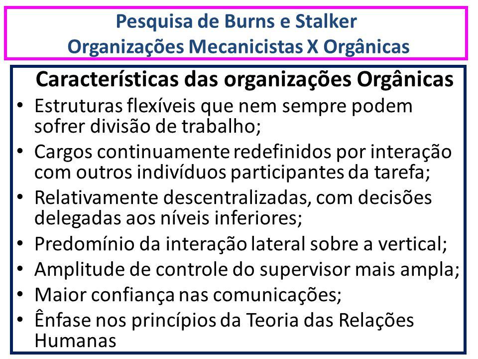 Pesquisa de Burns e Stalker Organizações Mecanicistas X Orgânicas Características das organizações Orgânicas Estruturas flexíveis que nem sempre podem
