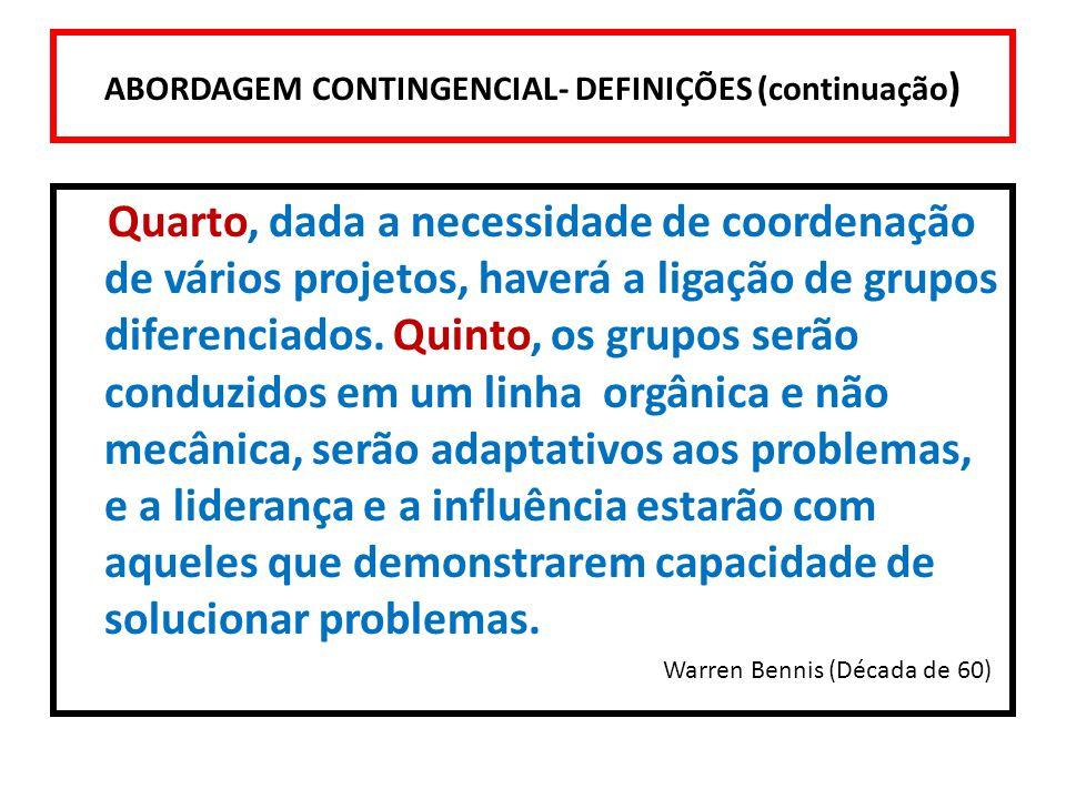 ABORDAGEM CONTINGENCIAL- DEFINIÇÕES (continuação ) Quarto, dada a necessidade de coordenação de vários projetos, haverá a ligação de grupos diferencia