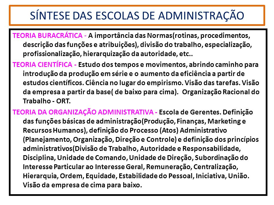 SÍNTESE DAS ESCOLAS DE ADMINISTRAÇÃO TEORIA BURACRÁTICA - A importância das Normas(rotinas, procedimentos, descrição das funções e atribuições), divis