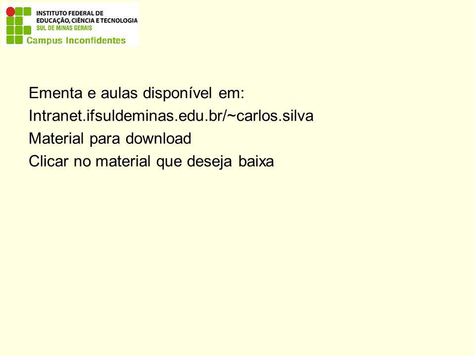 Ementa e aulas disponível em: Intranet.ifsuldeminas.edu.br/~carlos.silva Material para download Clicar no material que deseja baixa