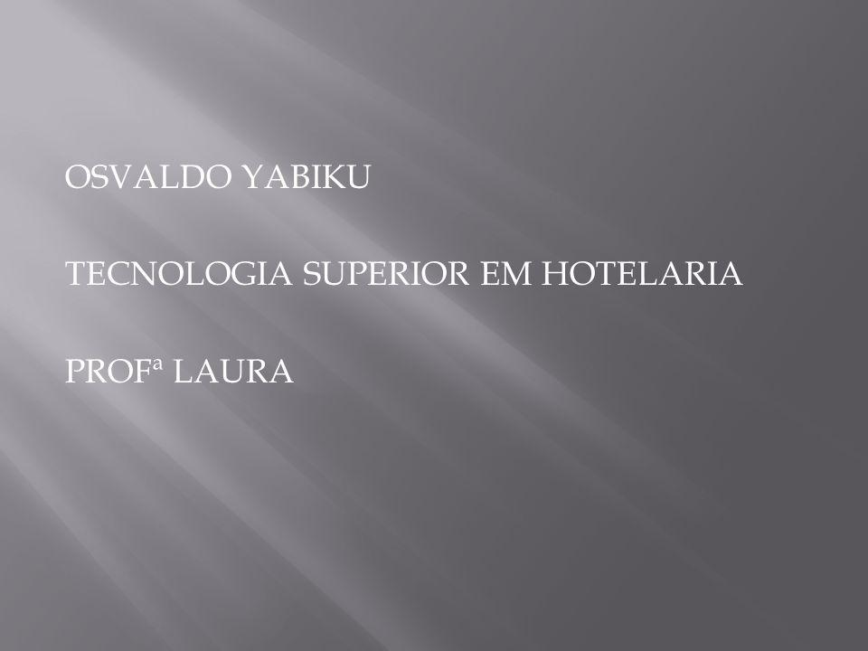OSVALDO YABIKU TECNOLOGIA SUPERIOR EM HOTELARIA PROFª LAURA
