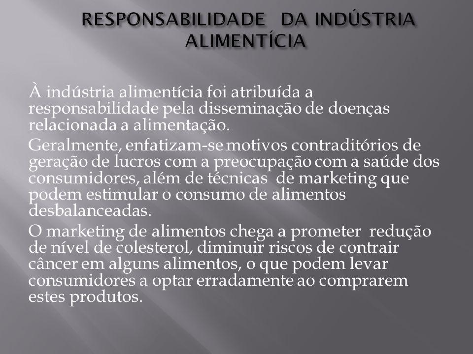 À indústria alimentícia foi atribuída a responsabilidade pela disseminação de doenças relacionada a alimentação.