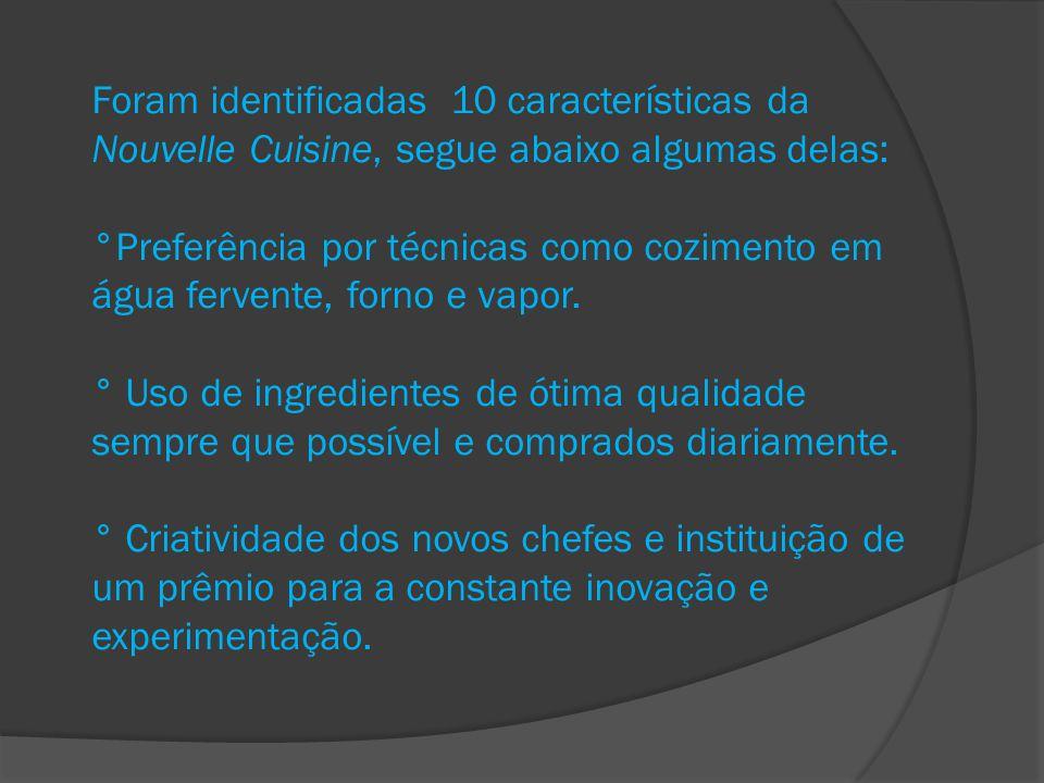 Foram identificadas 10 características da Nouvelle Cuisine, segue abaixo algumas delas: °Preferência por técnicas como cozimento em água fervente, for