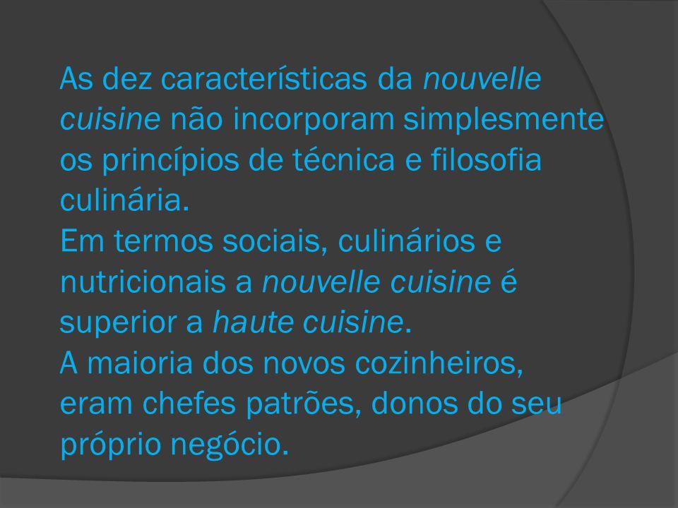 As dez características da nouvelle cuisine não incorporam simplesmente os princípios de técnica e filosofia culinária. Em termos sociais, culinários e
