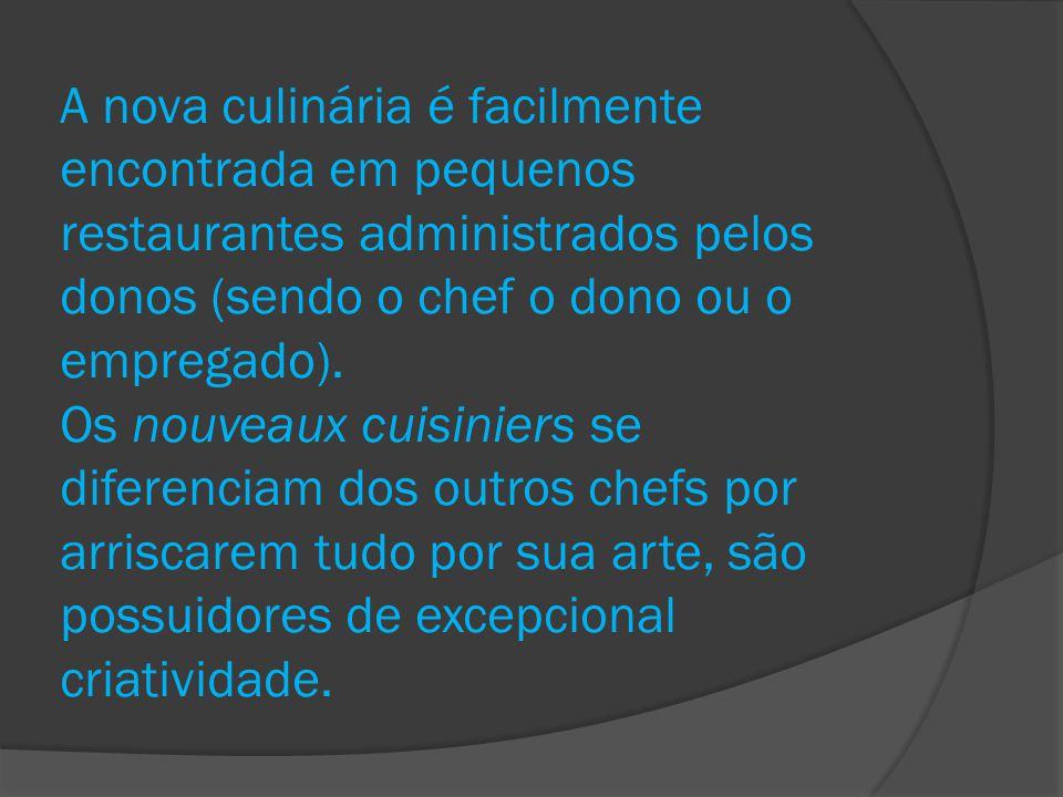 A nova culinária é facilmente encontrada em pequenos restaurantes administrados pelos donos (sendo o chef o dono ou o empregado). Os nouveaux cuisinie