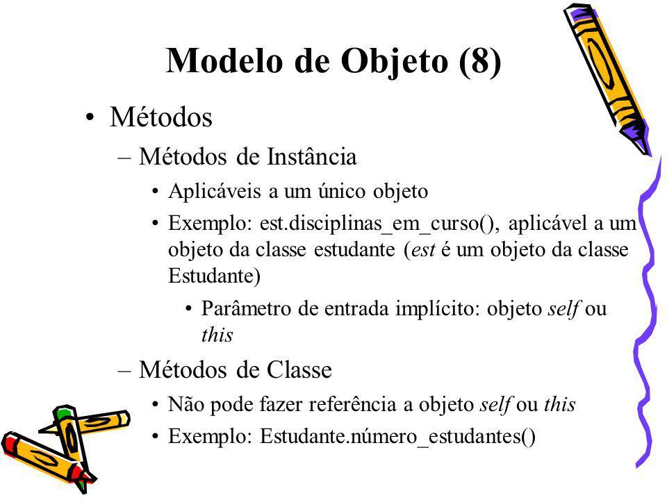 Modelo de Objeto (8) Métodos –Métodos de Instância Aplicáveis a um único objeto Exemplo: est.disciplinas_em_curso(), aplicável a um objeto da classe e