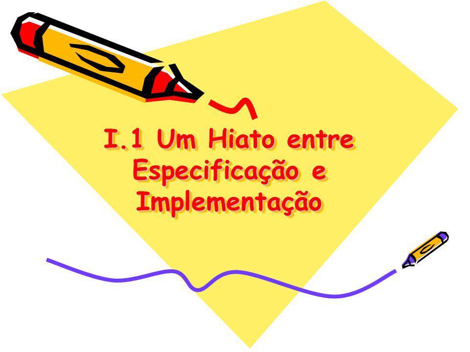 I.1 Um Hiato entre Especificação e Implementação