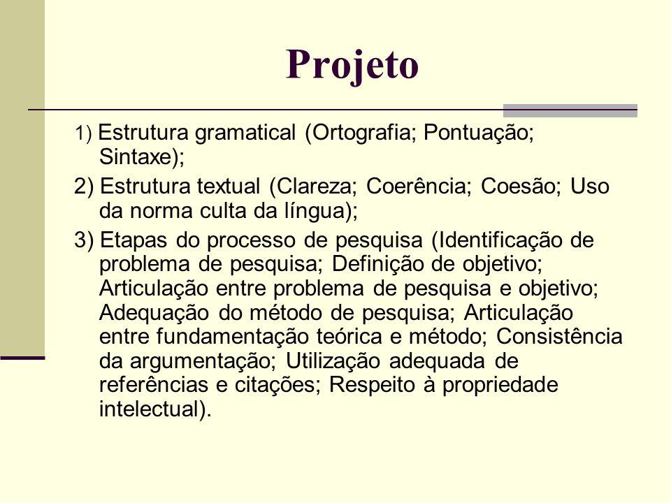 Projeto 1) Estrutura gramatical (Ortografia; Pontuação; Sintaxe); 2) Estrutura textual (Clareza; Coerência; Coesão; Uso da norma culta da língua); 3)