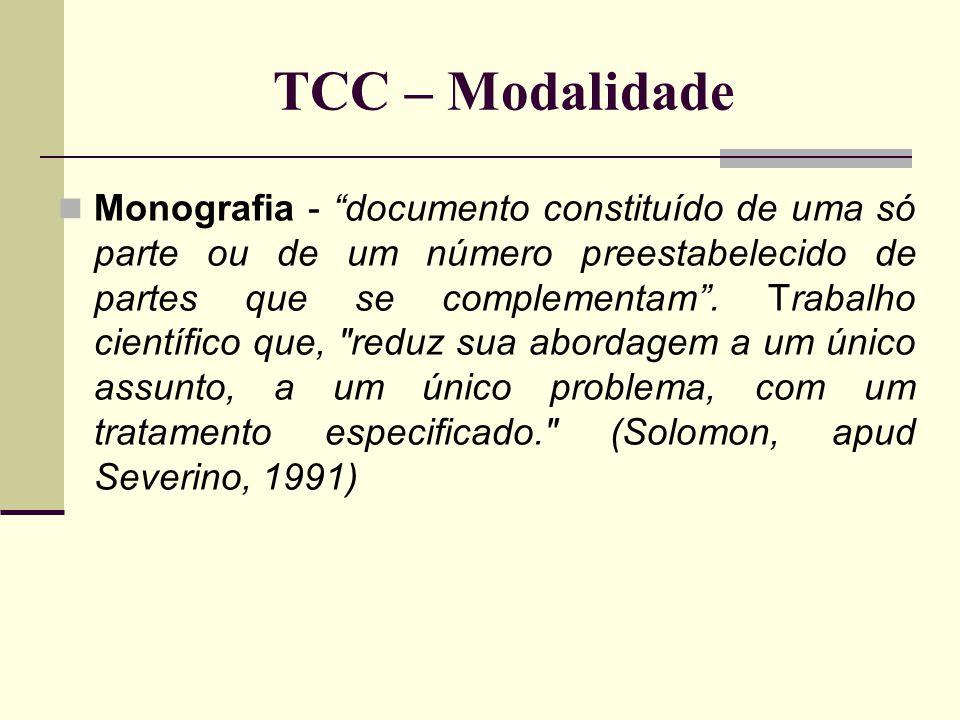 TCC – Modalidade Monografia - documento constituído de uma só parte ou de um número preestabelecido de partes que se complementam. Trabalho científico