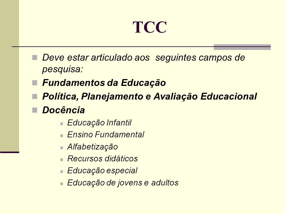 TCC Deve estar articulado aos seguintes campos de pesquisa: Fundamentos da Educação Política, Planejamento e Avaliação Educacional Docência Educação I