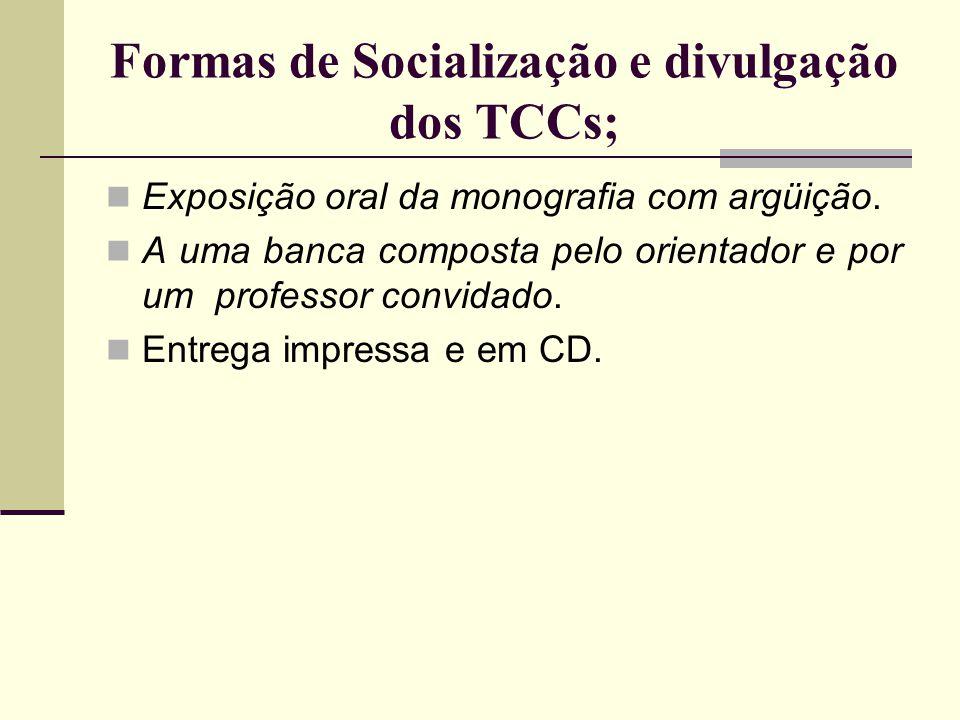 Formas de Socialização e divulgação dos TCCs; Exposição oral da monografia com argüição. A uma banca composta pelo orientador e por um professor convi