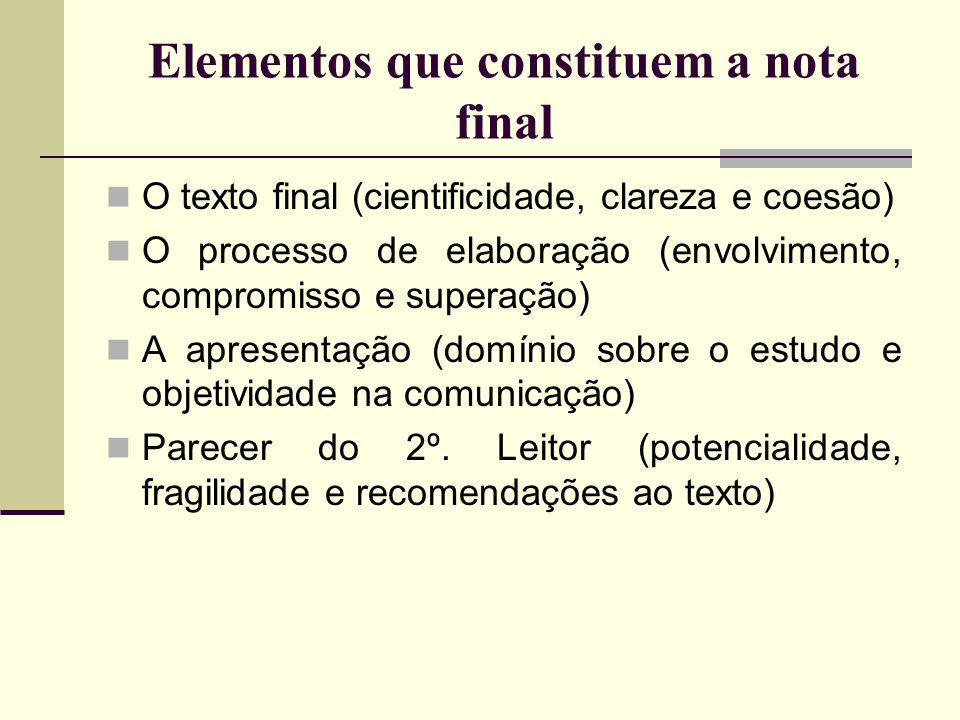 Elementos que constituem a nota final O texto final (cientificidade, clareza e coesão) O processo de elaboração (envolvimento, compromisso e superação