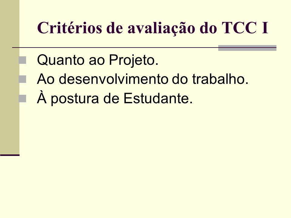 Critérios de avaliação do TCC I Quanto ao Projeto. Ao desenvolvimento do trabalho. À postura de Estudante.