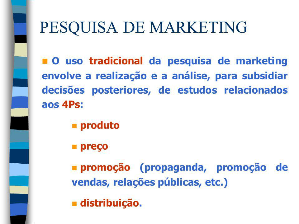 PESQUISA DE MARKETING n O uso tradicional da pesquisa de marketing envolve a realização e a análise, para subsidiar decisões posteriores, de estudos r