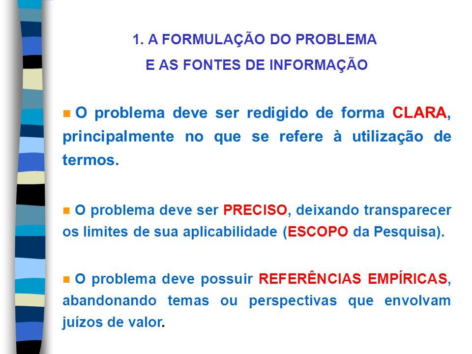 1. A FORMULAÇÃO DO PROBLEMA E AS FONTES DE INFORMAÇÃO O problema deve ser redigido de forma CLARA, principalmente no que se refere à utilização de ter