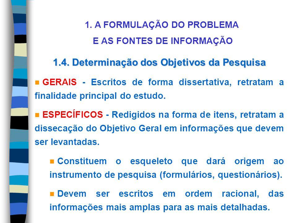 1. A FORMULAÇÃO DO PROBLEMA E AS FONTES DE INFORMAÇÃO 1.4. Determinação dos Objetivos da Pesquisa n GERAIS - Escritos de forma dissertativa, retratam