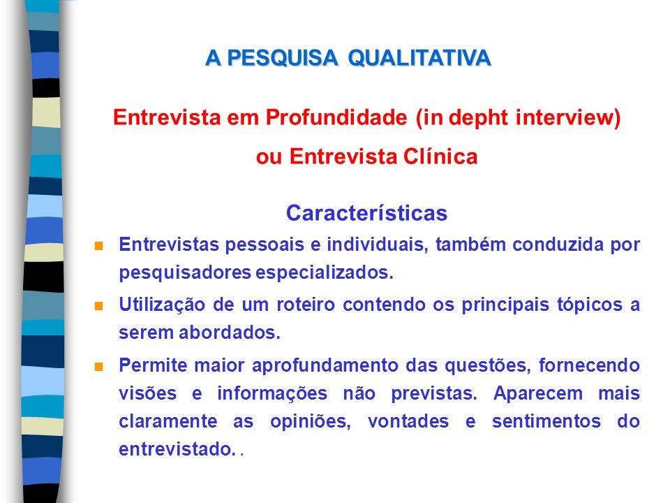 Entrevista em Profundidade (in depht interview) ou Entrevista Clínica Características n Entrevistas pessoais e individuais, também conduzida por pesqu