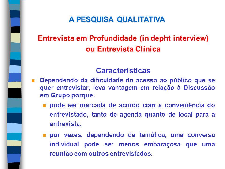 Entrevista em Profundidade (in depht interview) ou Entrevista Clínica Características n Dependendo da dificuldade do acesso ao público que se quer ent