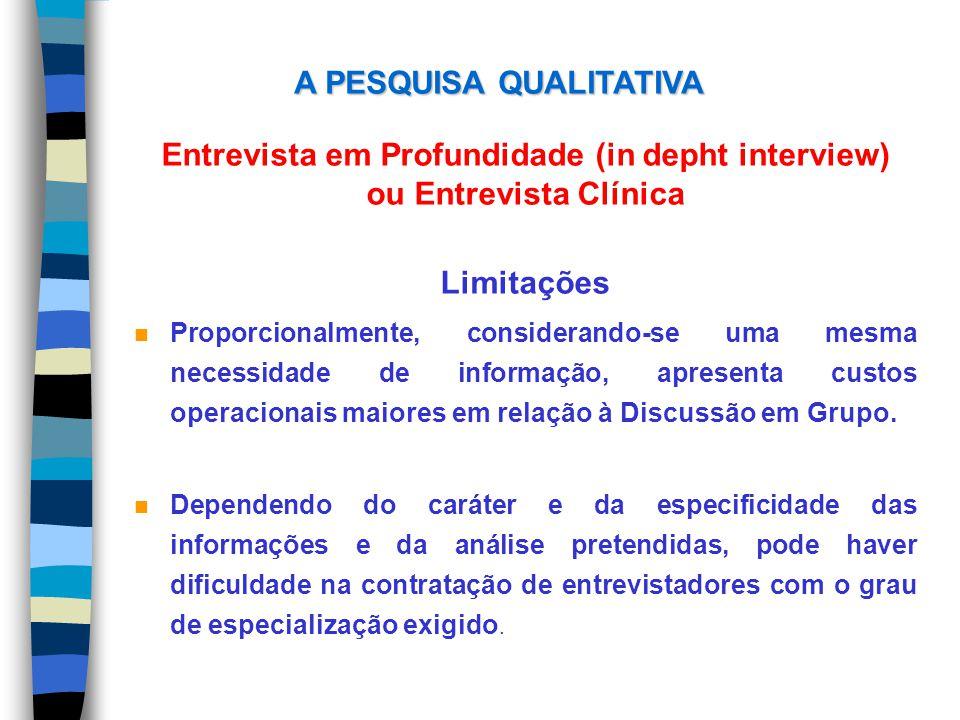Entrevista em Profundidade (in depht interview) ou Entrevista Clínica Limitações n Proporcionalmente, considerando-se uma mesma necessidade de informa