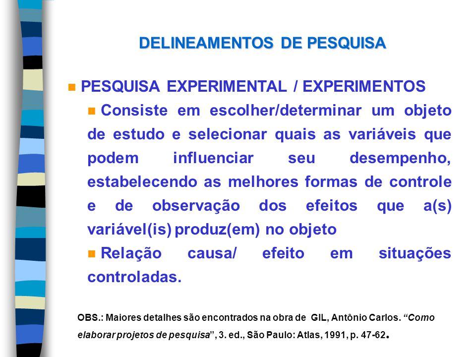 DELINEAMENTOS DE PESQUISA n PESQUISA EXPERIMENTAL / EXPERIMENTOS n Consiste em escolher/determinar um objeto de estudo e selecionar quais as variáveis