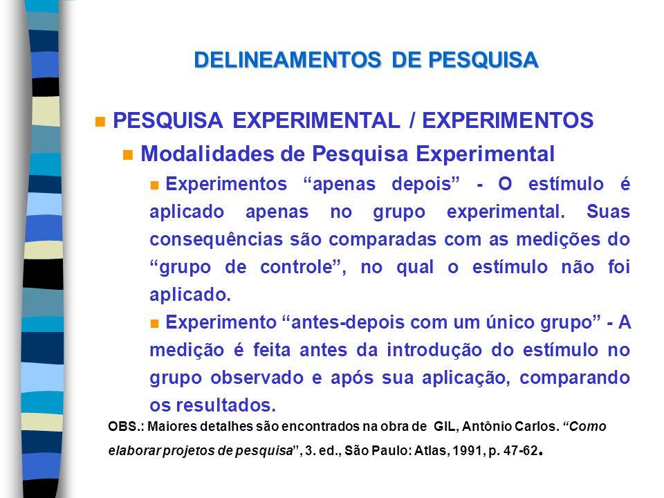 DELINEAMENTOS DE PESQUISA n PESQUISA EXPERIMENTAL / EXPERIMENTOS n Modalidades de Pesquisa Experimental n Experimentos apenas depois - O estímulo é ap